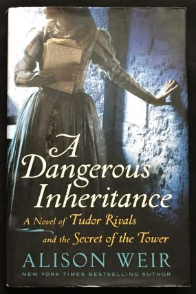 A DANGEROUS INHERITANCE; A Novel of Tudor Rivals and the Secret of the Tower