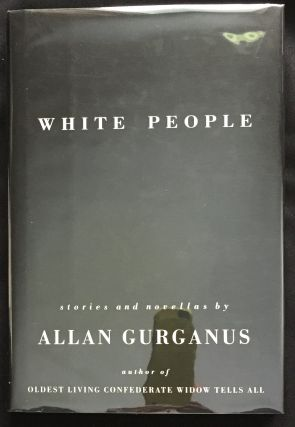 WHITE PEOPLE; stories and novellas by Allan Gurganus. Allan Gurganus.