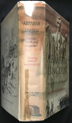 ABRAHAM LINCOLN; His Life, Work and Character / An Anthology of History and Biography / Fiction, Poetry, Drama, and Belles-Lettres / Edited by Edward Wagenknecht