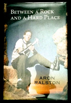 BETWEEN A ROCK AND A HARD PLACE. Aron Ralston
