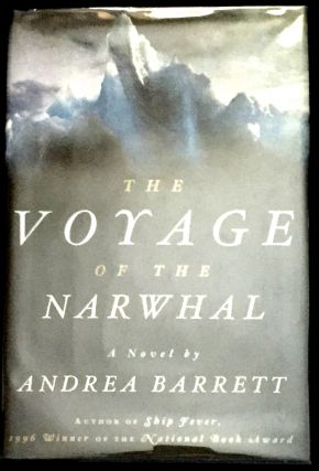 THE VOYAGE OF THE NARWHAL; A Novel. Andrea Barrett