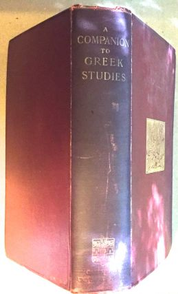 A COMPANION TO GREEK STUDIES; Edited for the Syndics of the University Press by Leonard Whibley