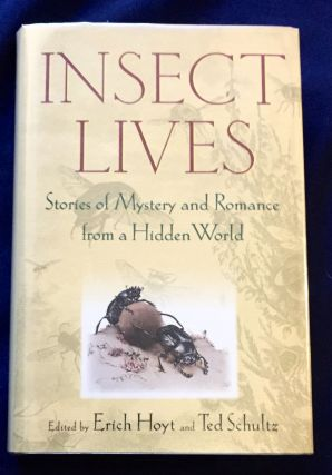 INSECT LIVES; Stories of Mystery and Romance from a Hidden World / Edited by Erich Hoyt and Ted...