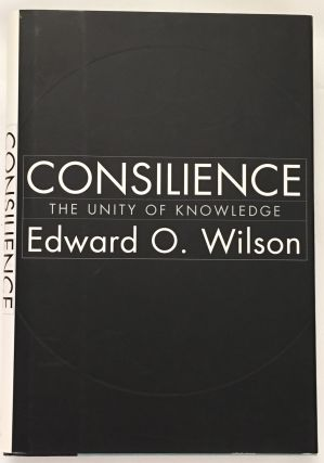 CONSILIENCE; The Unity of Knowledge. E. O. Wilson