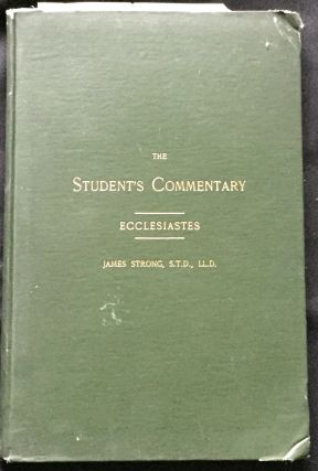 The Student's Commentary / A Complete Hermeneutical Manual on the BOOK OF ECCLESIASTES;...