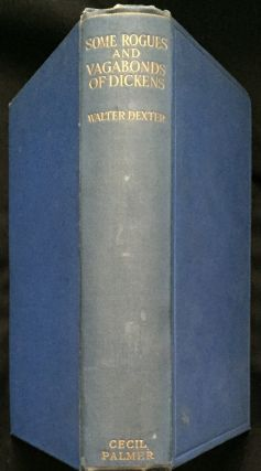 SOME ROGUES AND VAGABONDS OF DICKENS. Walter Dexter