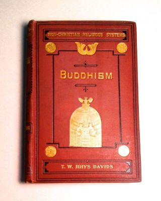 BUDDHISM; Being a Sketch of the Life and Teachings of Gautama, the Buddha. T. W. Rhys Davies