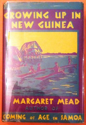 GROWING UP IN NEW GUINEA; A Comparative Study of Prmitive Education. Margaret Mead