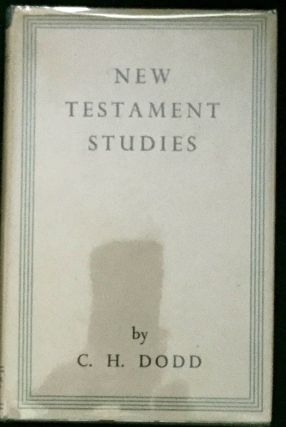 NEW TESTAMENT STUDIES; by C. H. Dodd. C. H. Dodd.