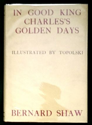 IN GOOD KING CHARLES'S GOLDEN DAYS; a history lesson by Bernard Shaw / Illustrated by Felix...