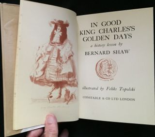 IN GOOD KING CHARLES'S GOLDEN DAYS; a history lesson by Bernard Shaw / Illustrated by Felix Topolski
