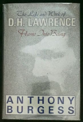 FLAME INTO BEING; The Life and Work of D. H. LAWRENCE. Anthony Burgess
