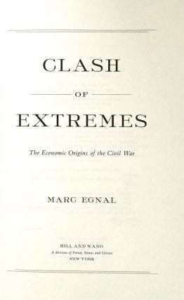 CLASH OF EXTREMES; The Economic Origins of the Civil War