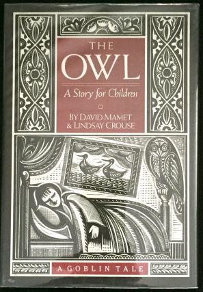 The Owl; A Story for Children / Written by David Mamet & Lindsay Crouse / Illustrated by Stephen Alcorn / A Goblin Tale. David Mamet, Lindsay Crouse.