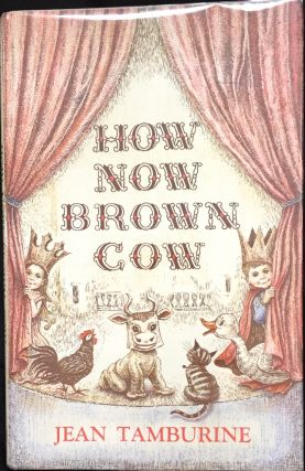 HOW NOW BROWN COW. Jean Tamburine