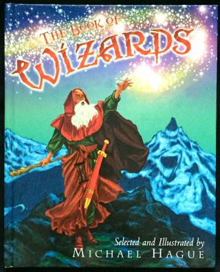 THE BOOK OF WIZARDS; Selected and Illustrated by Michael Hague. Michael Hague