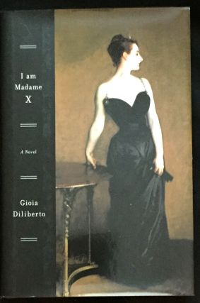 I AM MADAME X; A Novel. Gioia Diliberto