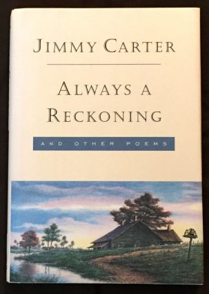 ALWAYS A RECKONING; and Other Poems / Illustrated by Sarah Elizabeth Chuldenko. Jimmy Carter