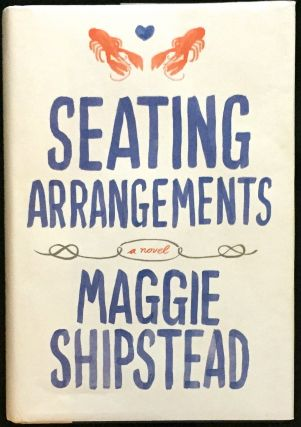 SEATING ARRANGEMENTS; A Novel. Maggie Shipstead