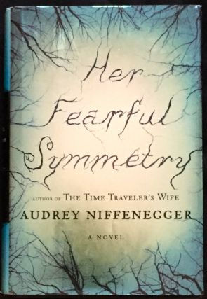 HER FEARFUL SYMMETRY; A Novel. Audrey Niffenegger.