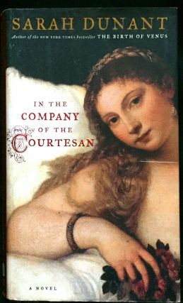 IN THE COMPANY OF THE COURTESAN; A Novel. Sarah Dunant