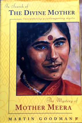 IN SEARCH OF THE DIVINE MOTHER; The Mystery of Mother Meera / Encountering a Contemporary Mystic....