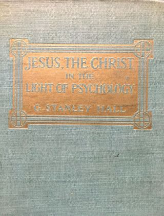 JESUS, THE CHRIST IN THE LIGHT OF PSYCHOLOGY. P. D. Hall, G. Stanley, LL D