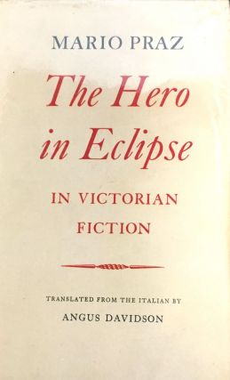THE HERO IN ECLIPSE IN VICTORIAN FICTION; Translated from the Italian by Angus Davidson. Mario Praz