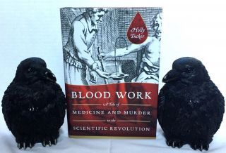 BLOOD WORK; A Tale of Medicine and Murder in the Scientific Revolution. Holly Rucker