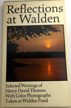 REFLECTIONS AT WALDEN; Selected Writings of Henry David Thoreau With a Biographical Essay by...