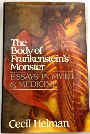 THE BODY OF FRANKENSTEIN'S MONSTER; Essays in Myth & Medicine. Cecil Helman, M D