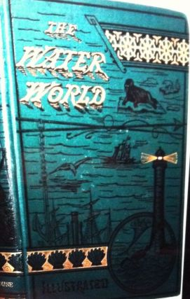 THE WATER WORLD; A Popular Treatise / on the broad, broad ocean . . Prof. J. W. Van Dervoort