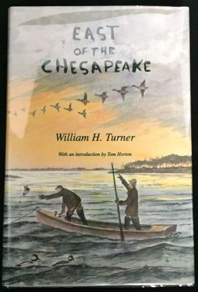 EAST OF THE CHESAPEAKE; Illustrations by the Author / With an Introduction by Tom Horton. William...