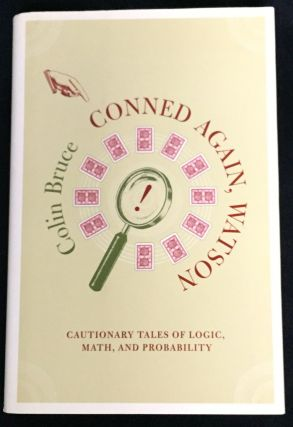 CONNED AGAIN, WATSON; Cautionary Tales of Logic, Math, and Probability. Colin Bruce