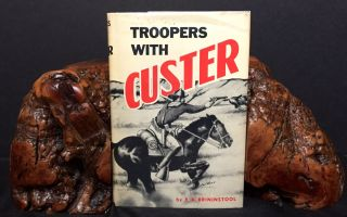 TROOPERS WITH CUSTER; Historic Incidents of the Battle of The Little Big Horn. E. A. Brininstool