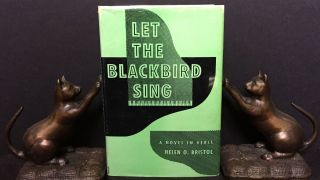 LET THE BLACKBIRD SING; A Novel in Verse by Helen O. Bristol / With a Foreword by Edgar A....
