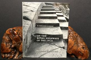 ON THE ROYAL HIGHWAYS OF THE INCA; Archaeological Treasures of Ancient Peru. Heinrich...