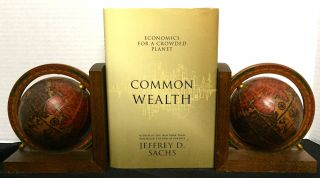 COMMON WEALTH; Economics for a Crowded Planet. Jeffrey D. Sachs