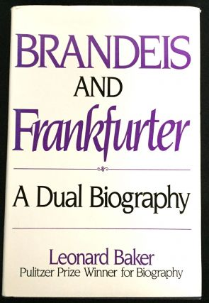 BRANDEIS AND FRANKFURTER; A Dual Biography. Leonard Baker