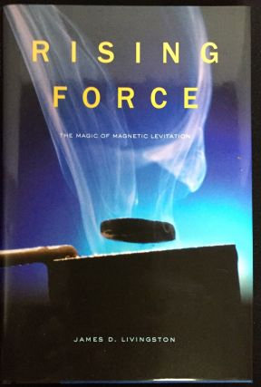 RISING FORCE; The Magic of Magnetic Levitation. James D. Livingston