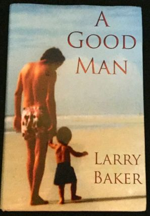 A GOOD MAN; A Novel by Larry Baker. Larry Baker