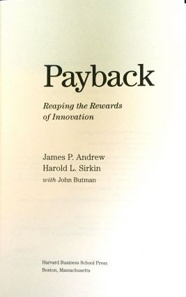 PAYBACK; Reaping the Rewards of Innovation / James P. Andrew / Harold L.Sirkin / with John Butman