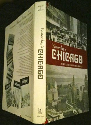 YESTERDAY'S CHICAGO; Seeman's Historic Cities Sris No. 22. Herman Kogan, Rick Kogan