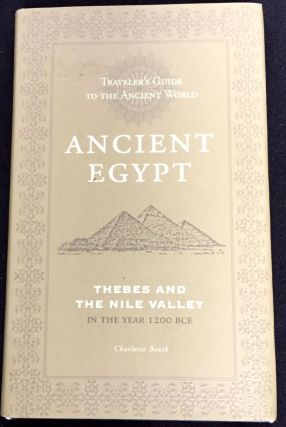 ANCIENT EGYPT; Thebes and the Nile Valley / Traveller's Guide to the Ancient World. Charlotte Booth