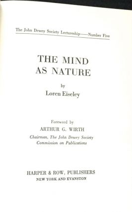 THE MIND AS NATURE; Foreword by Arthur G. Wirth. Loren Eiseley