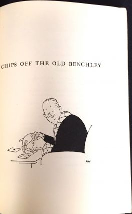 CHIPS OFF THE OLD BENCHLEY; by Robert Benchley / with an Introduction by Frank Sullivan / and Drawings by Gluyas Williams
