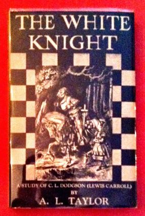 THE WHITE KNIGHT; A Study of C. L. Dodgson (Lewis Carroll). Alexander L. Taylor.