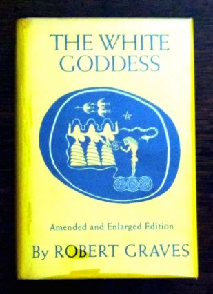 THE WHITE GODDESS; A historical grammar of poetic myth / Amended and enlarged edition. Robert Graves