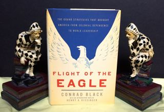 FLIGHT OF THE EAGLE; With an Introductory Note by Henry Kissinger. Conrad Black
