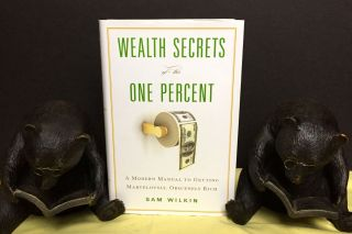 WEALTH SECRETS OF THE ONE PERCENT; A Modern Manual to Getting Marvelously, Obscenely Rich. Sam...
